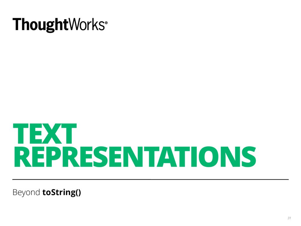 TEXT REPRESENTATIONS Beyond toString() 31