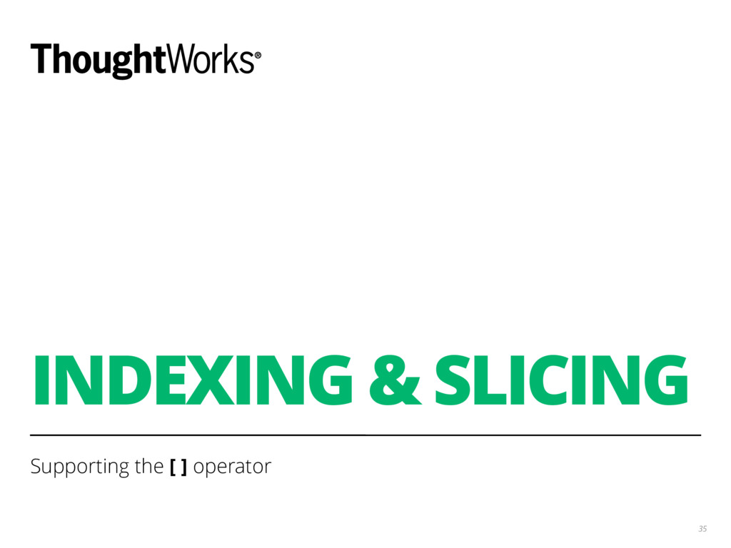 INDEXING & SLICING Supporting the [ ] operator ...