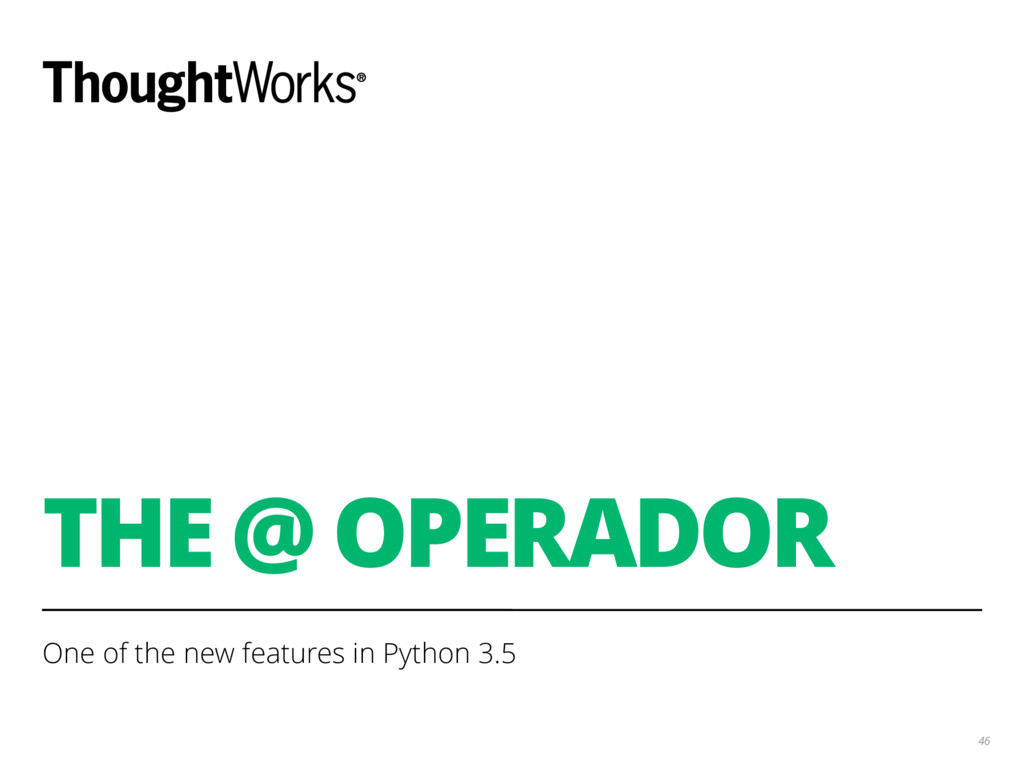 THE @ OPERADOR One of the new features in Pytho...