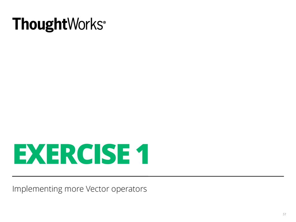 EXERCISE 1 Implementing more Vector operators 51