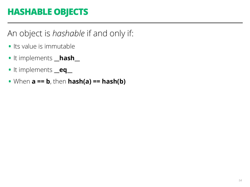 HASHABLE OBJECTS An object is hashable if and o...
