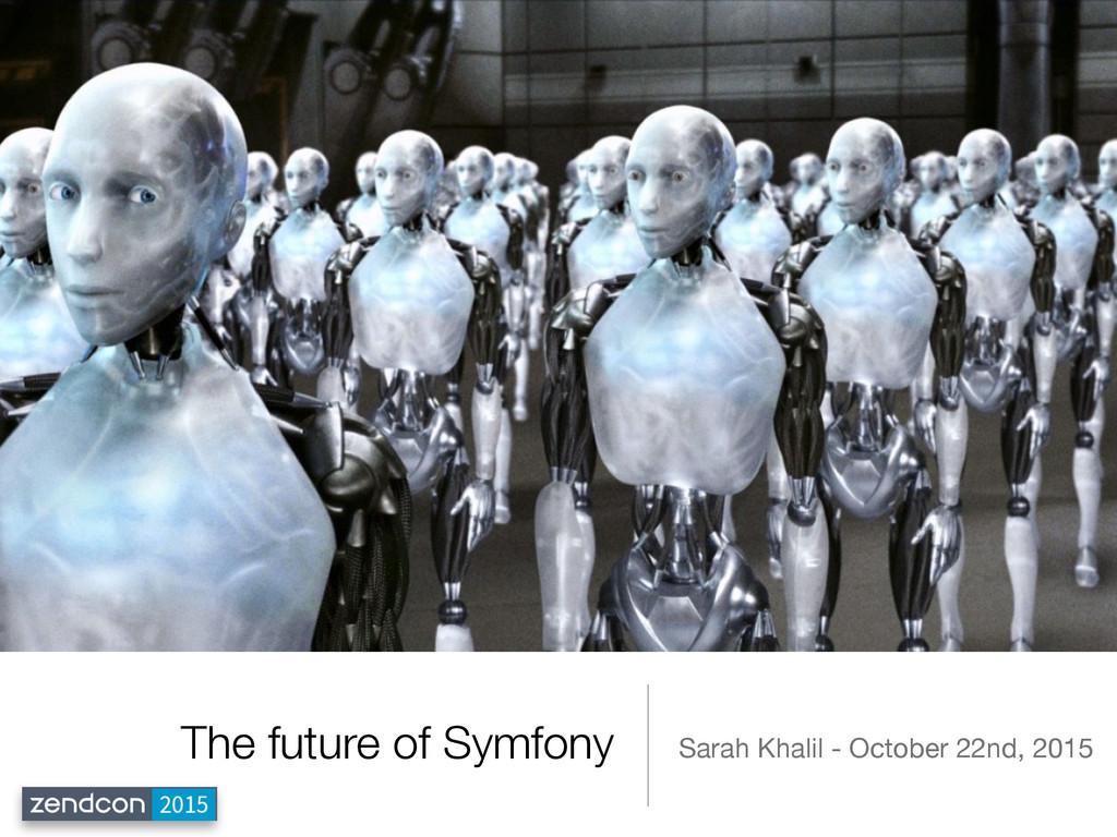 The future of Symfony Sarah Khalil - October 22...