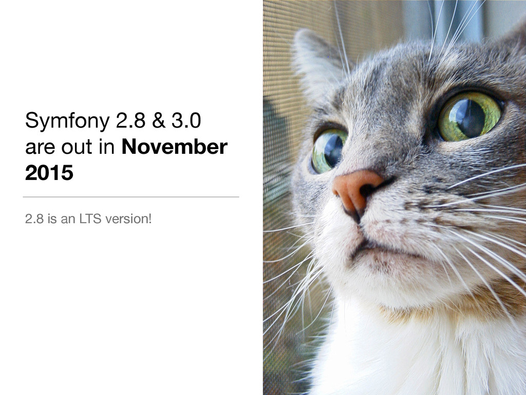 Symfony 2.8 & 3.0 are out in November 2015 2.8 ...