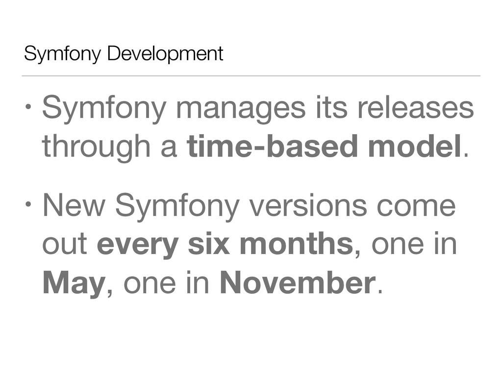 Symfony Development • Symfony manages its relea...