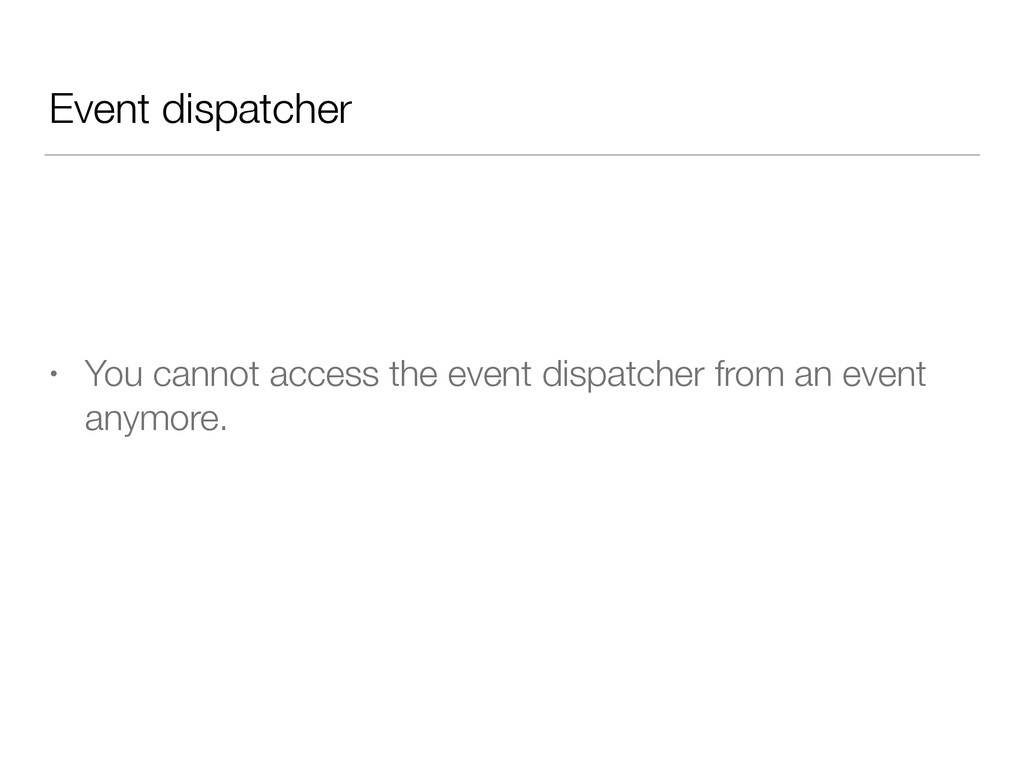 Event dispatcher • You cannot access the event ...