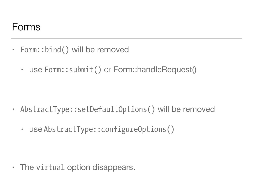Forms • Form::bind() will be removed  • use For...