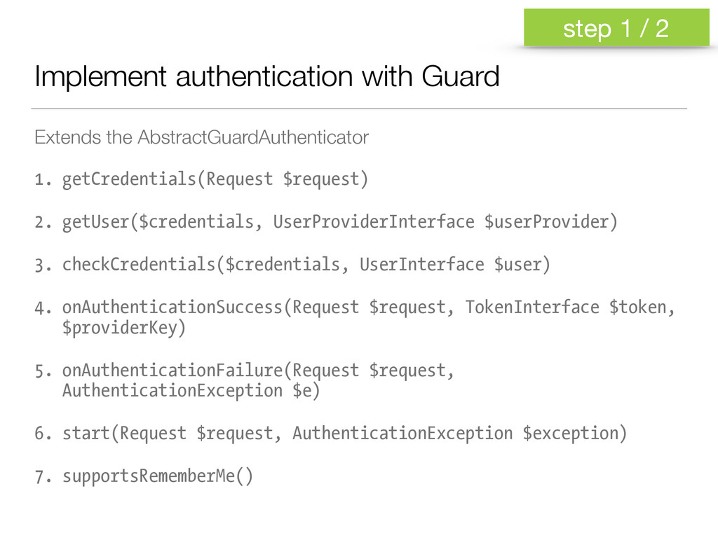 Implement authentication with Guard Extends the...