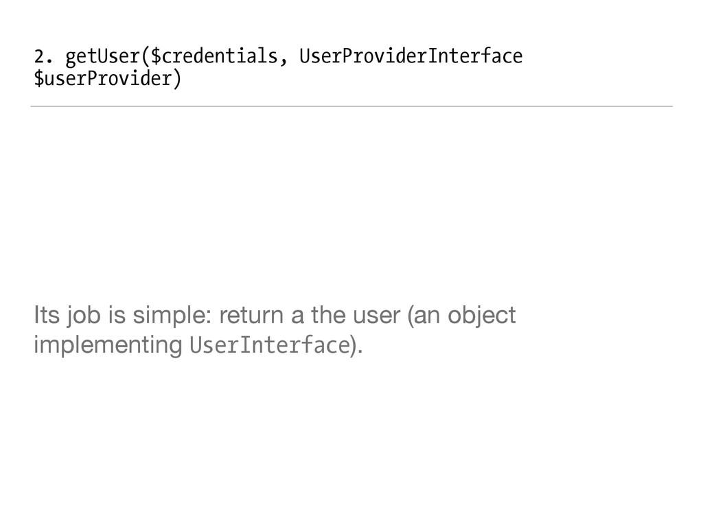 2. getUser($credentials, UserProviderInterface ...