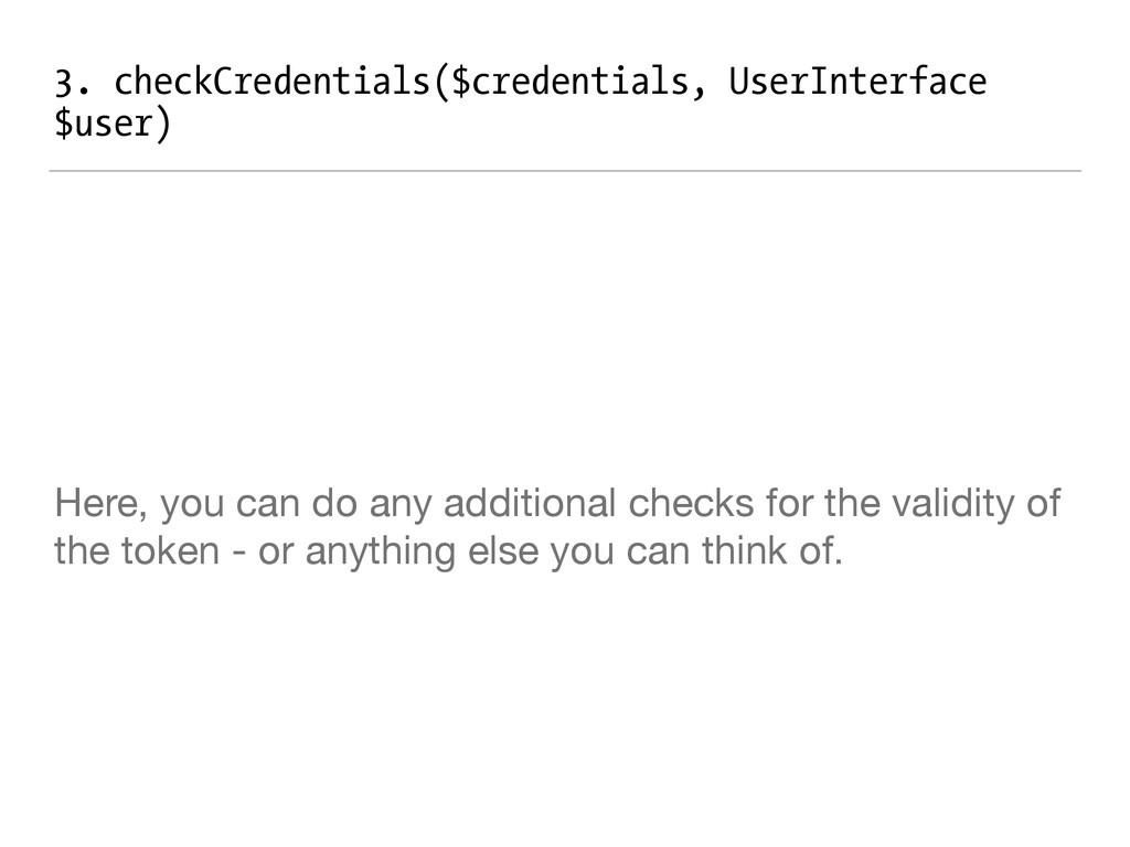 3. checkCredentials($credentials, UserInterface...