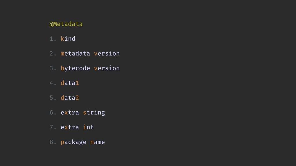 @Metadata 1. kind 2. metadata version 3. byteco...