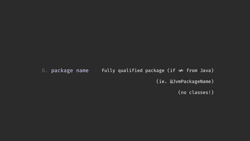 8. package name fully qualified package (if != ...