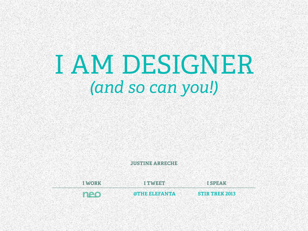 I AM DESIGNER (and so can you!) JUSTINE ARRECHE...