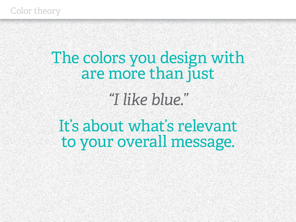Color theory The colors you design with are mor...