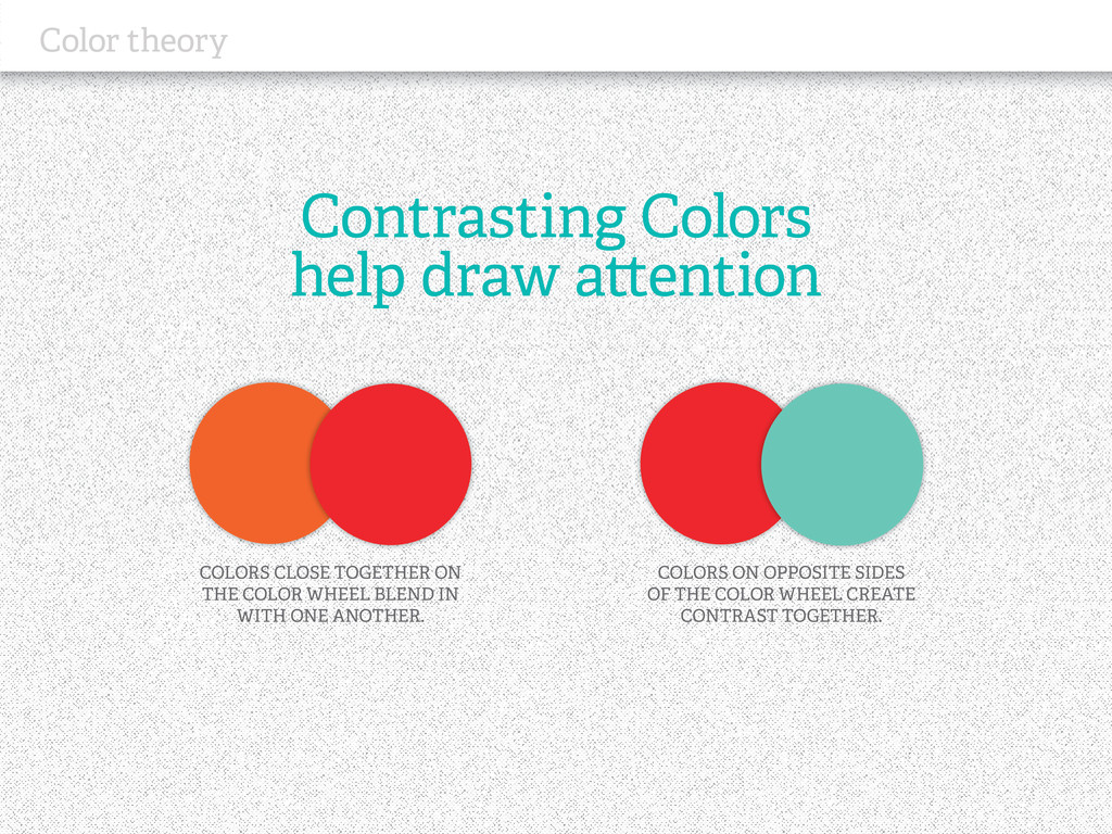Contrasting Colors help draw attention Color th...
