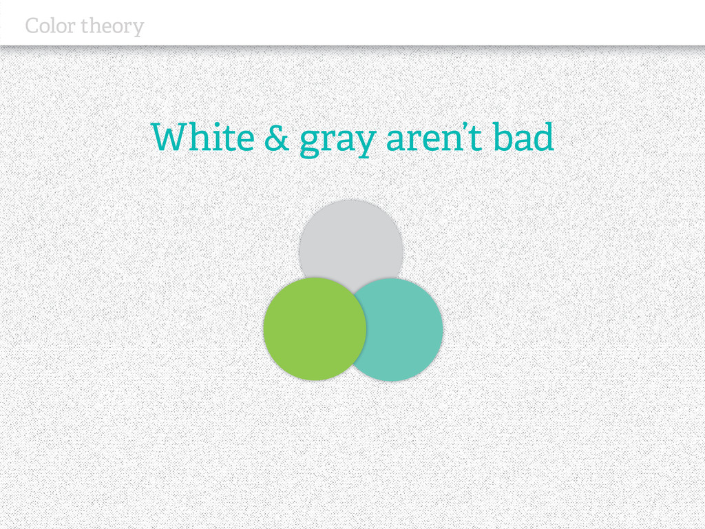 White & gray aren't bad Color theory