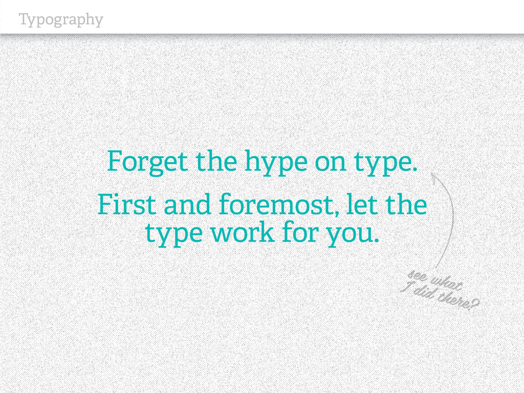 Typography Forget the hype on type. First and f...