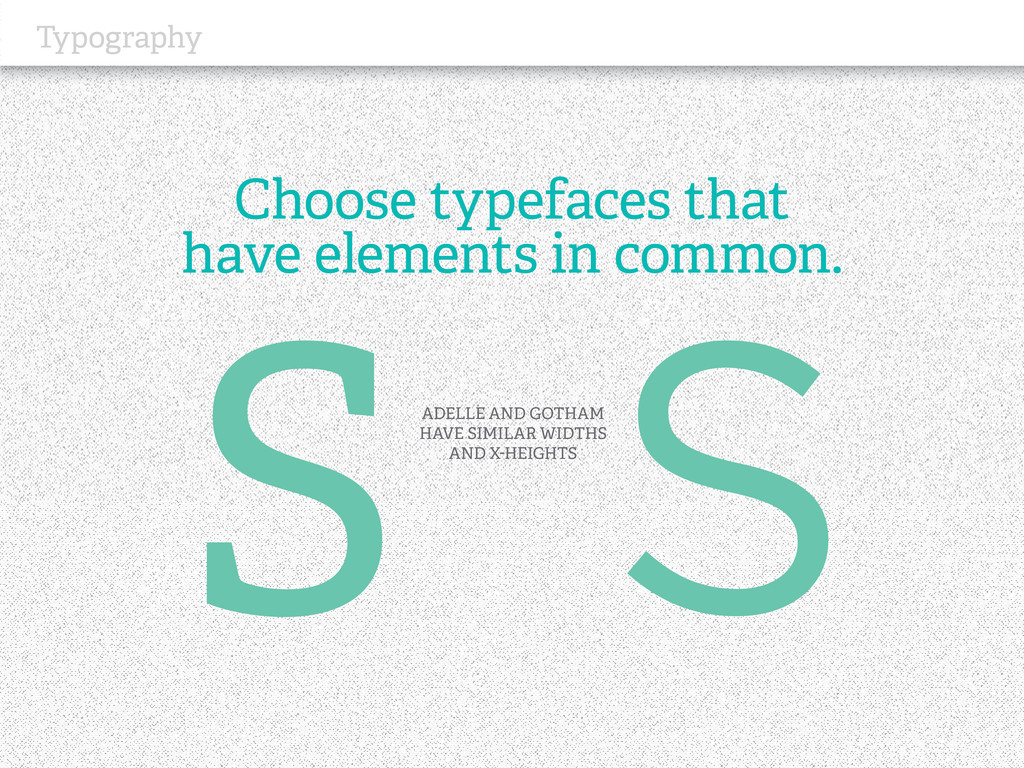 Typography Choose typefaces that have elements ...
