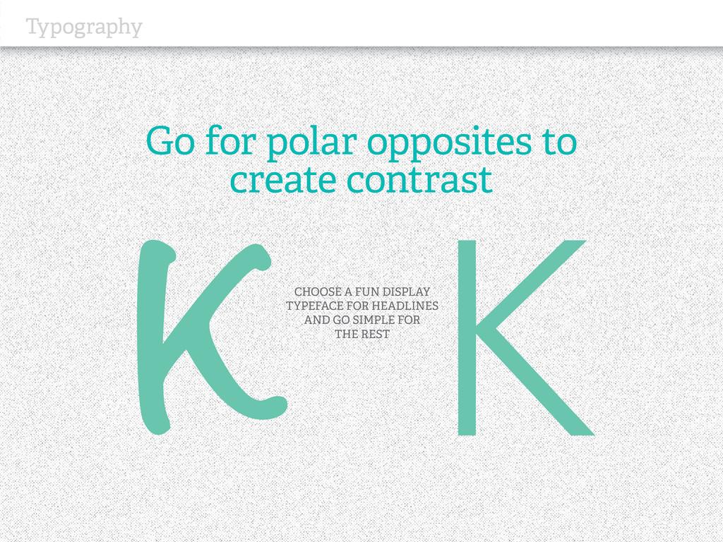 Typography Go for polar opposites to create con...