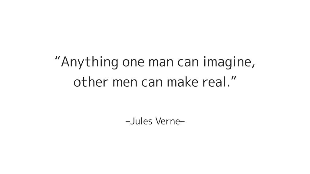 "–Jules Verne– ""Anything one man can imagine, ot..."