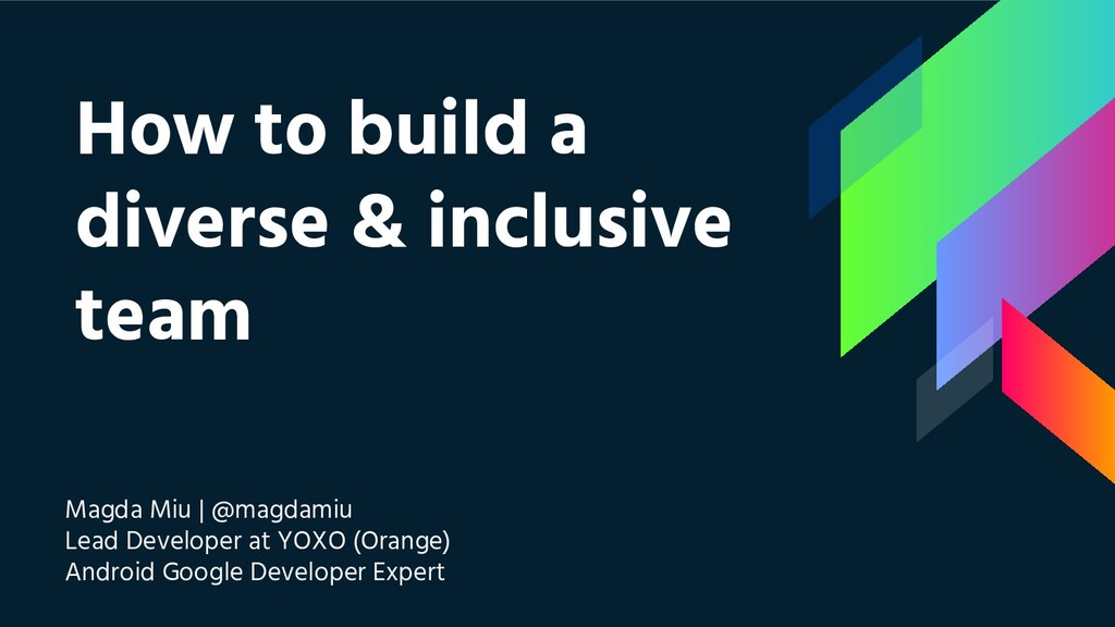 How to build a diverse & inclusive team Magda M...