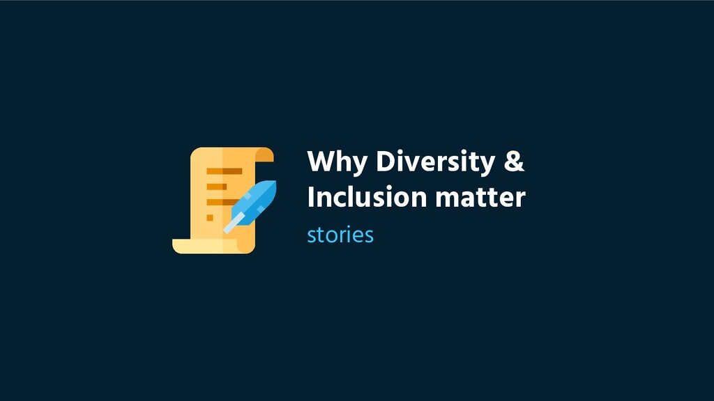 Why Diversity & Inclusion matter stories