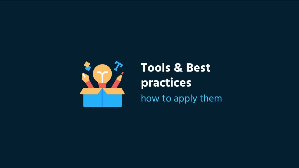 Tools & Best practices how to apply them
