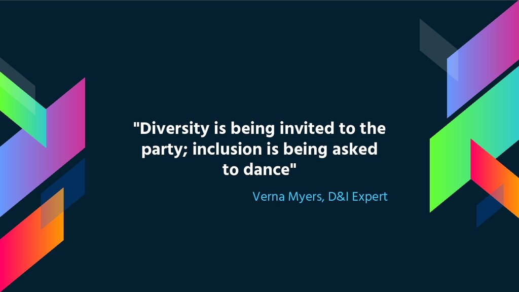 """Diversity is being invited to the party; inclu..."