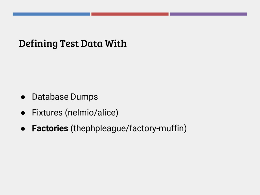 Defining Test Data With ● Database Dumps ● Fixt...
