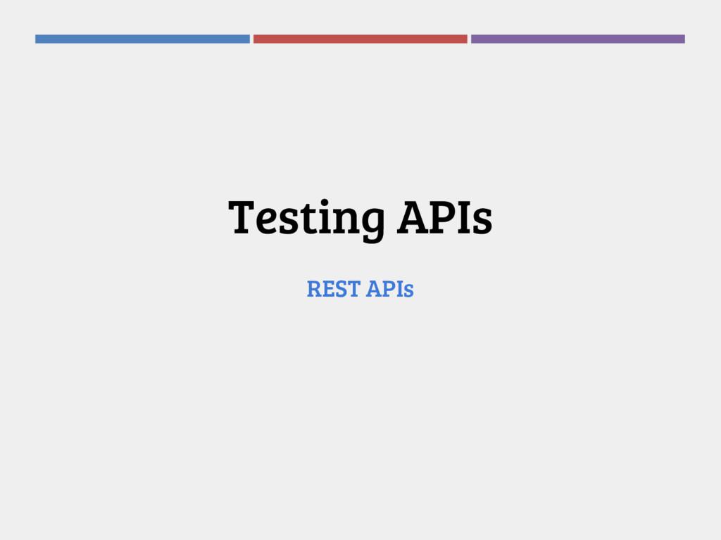 Testing APIs REST APIs