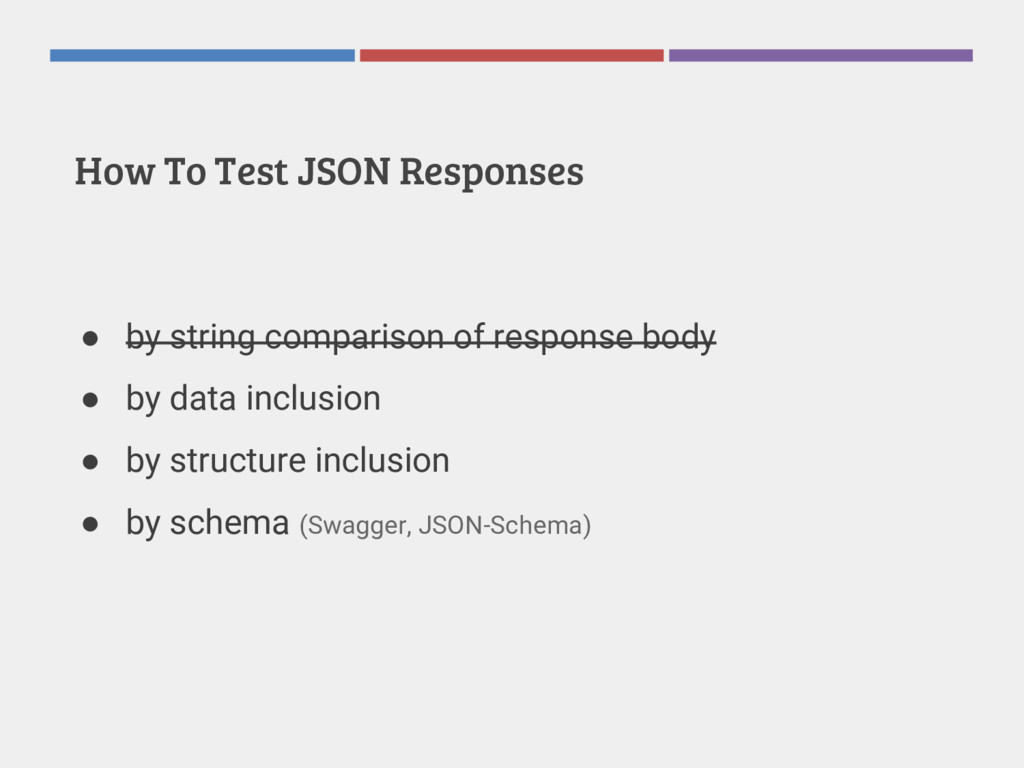 How To Test JSON Responses ● by string comparis...