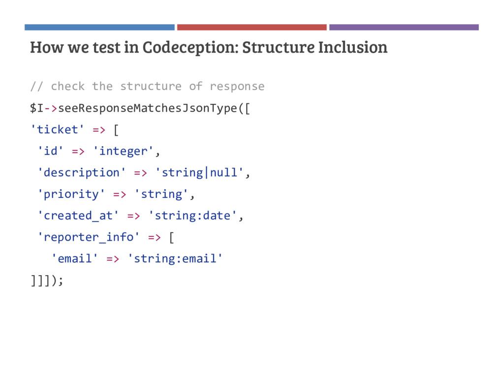 // check the structure of response $I->seeRespo...
