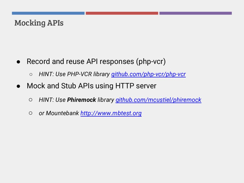 Mocking APIs ● Record and reuse API responses (...