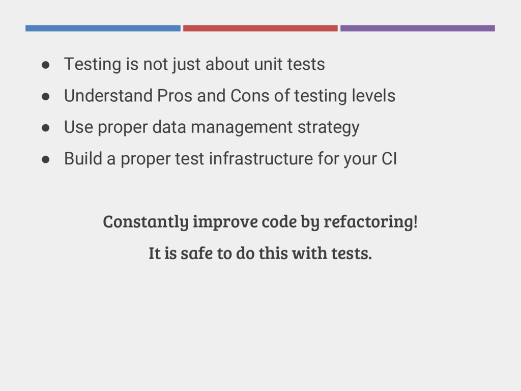 ● Testing is not just about unit tests ● Unders...