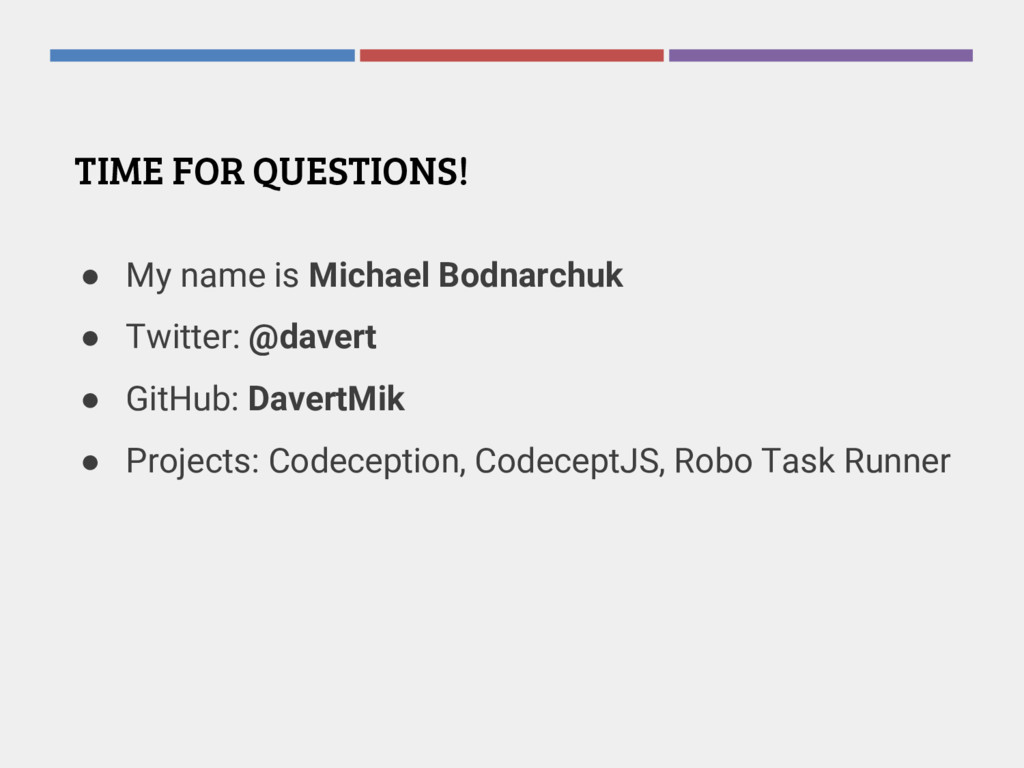 TIME FOR QUESTIONS! ● My name is Michael Bodnar...