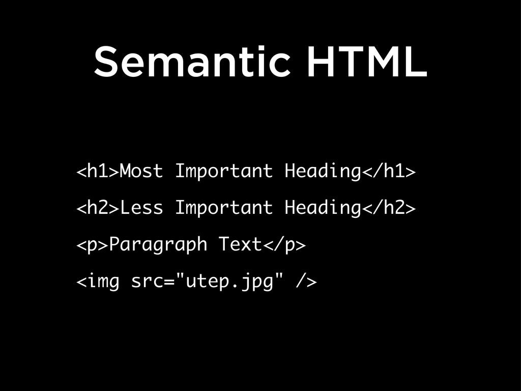 Semantic HTML <h1>Most Important Heading</h1> <...