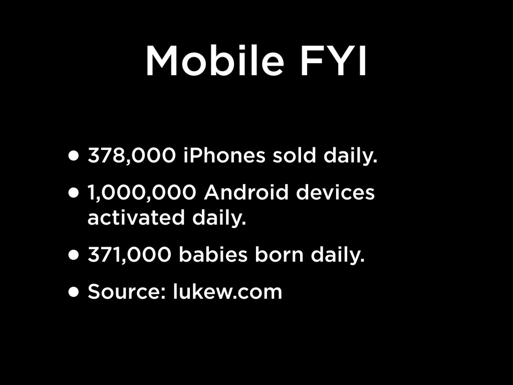 Mobile FYI •378,000 iPhones sold daily. •1,000,...