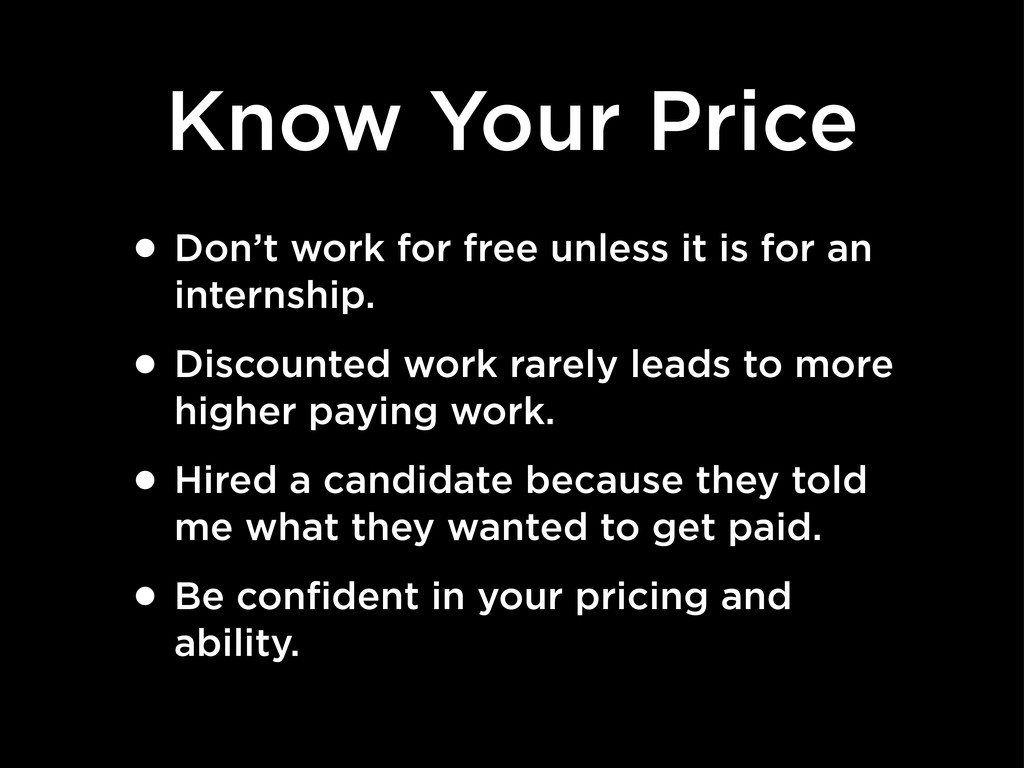 Know Your Price • Don't work for free unless it...