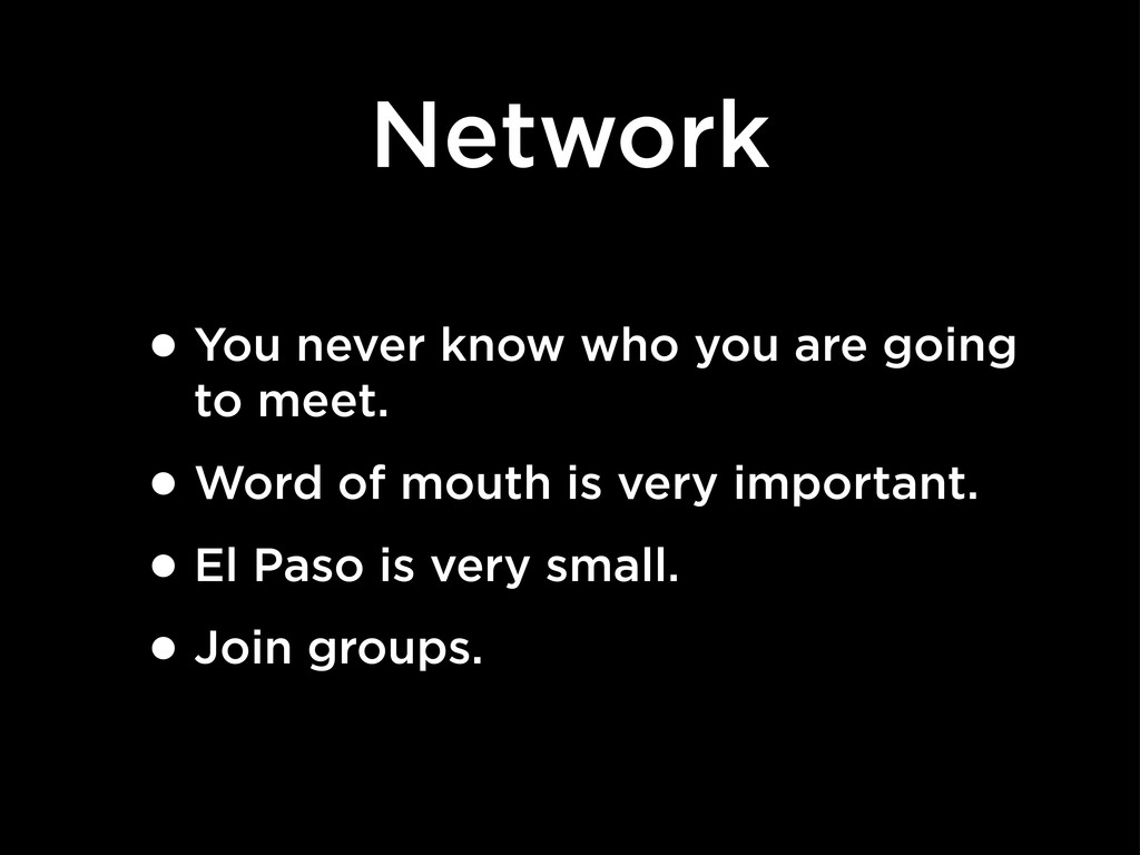 Network •You never know who you are going to me...