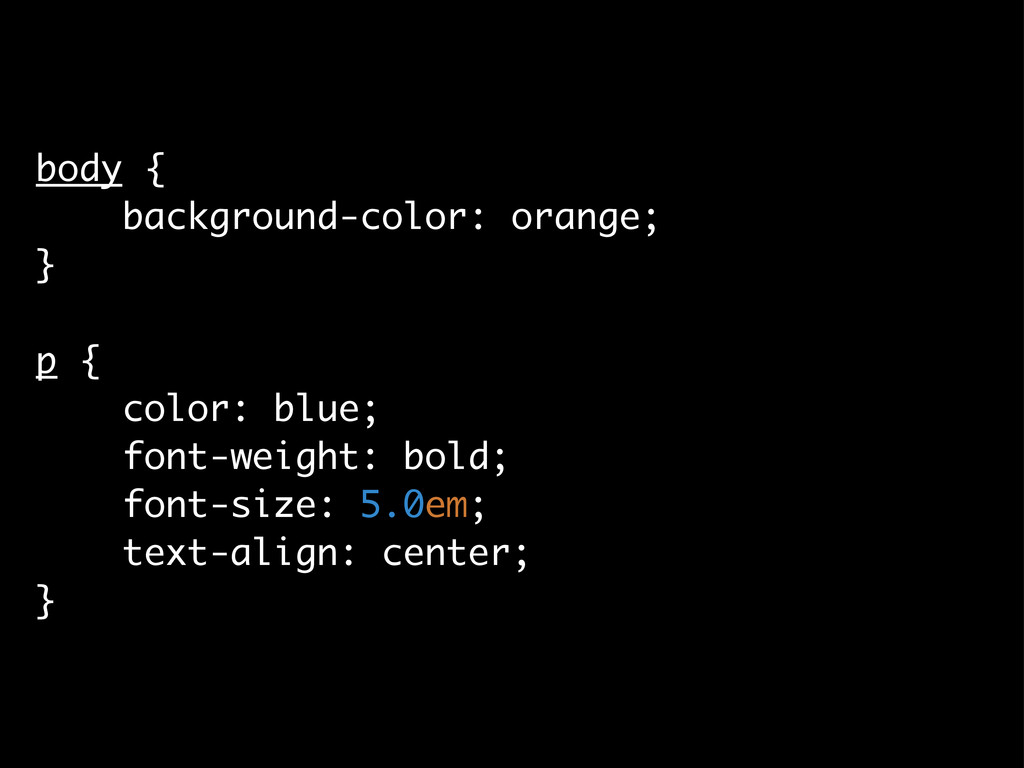 body { background-color: orange; } p { color: b...