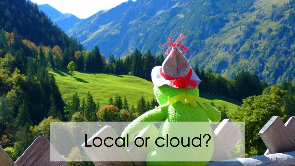 Local or cloud? @BrittBarak