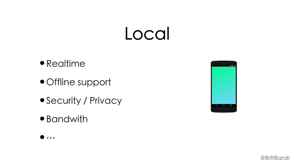 Local •Realtime •Offline support •Security / Pr...