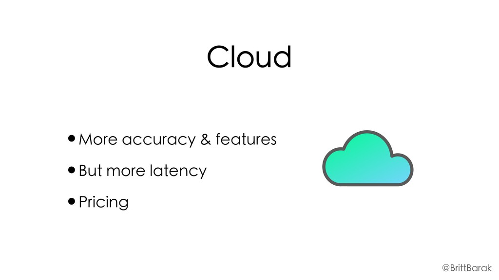 Cloud •More accuracy & features •But more laten...
