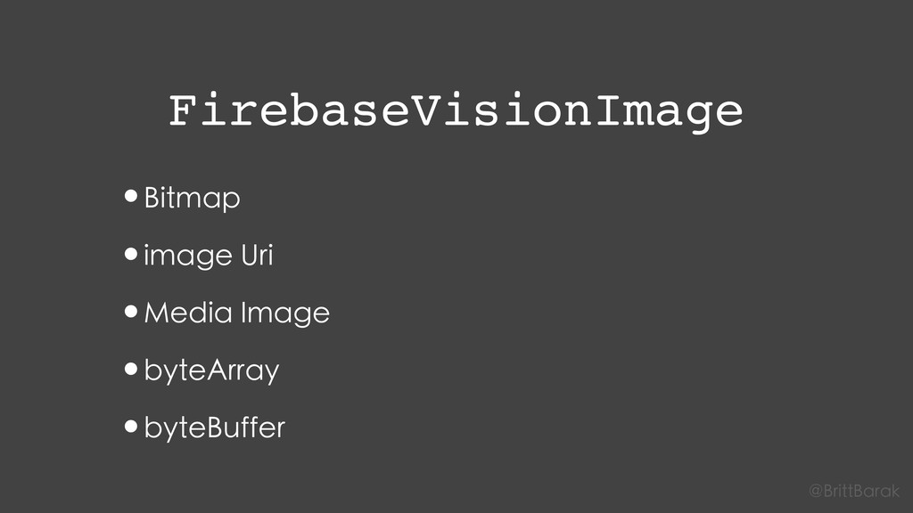 FirebaseVisionImage •Bitmap •image Uri •Media I...