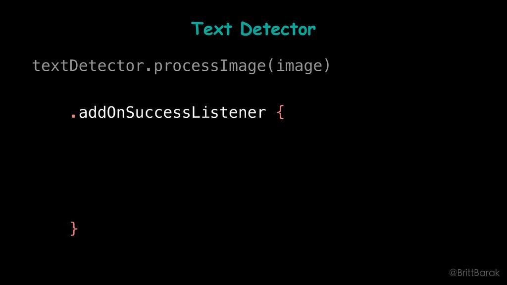 Text Detector textDetector.processImage(image) ...