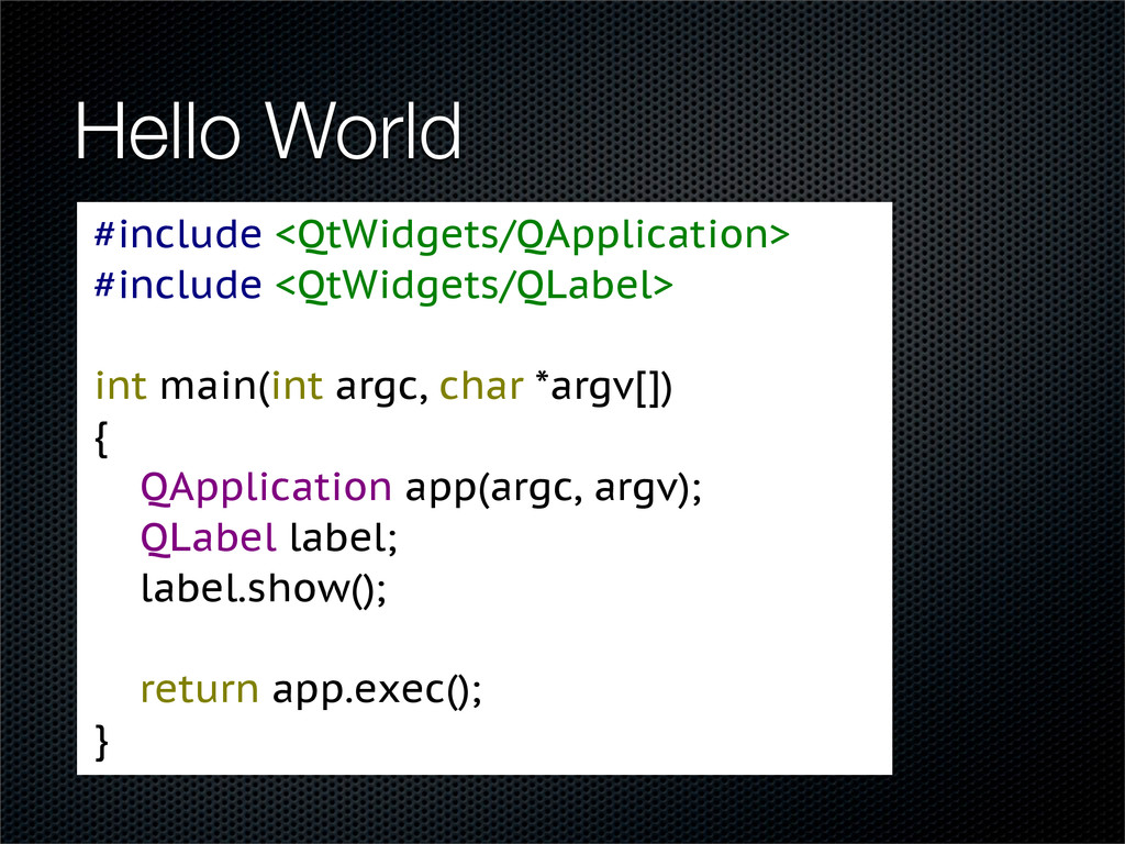 Hello World #include <QtWidgets/QApplication> #...