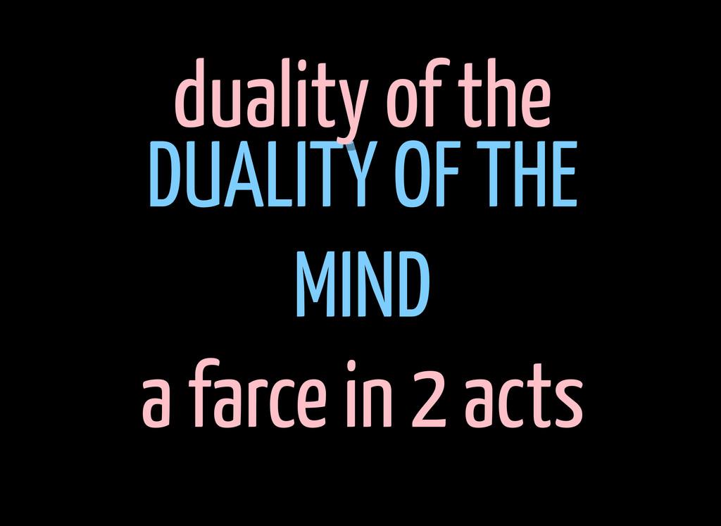 DUALITY OF THE MIND a farce in 2 acts duality o...