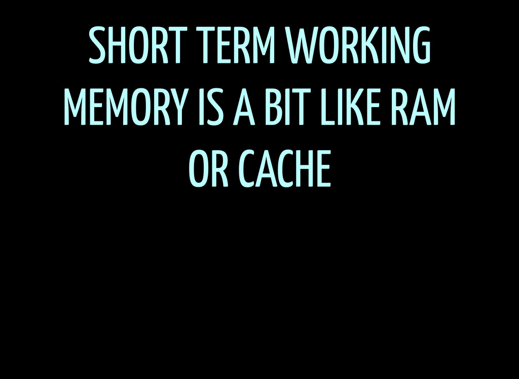 SHORT TERM WORKING MEMORY IS A BIT LIKE RAM OR ...