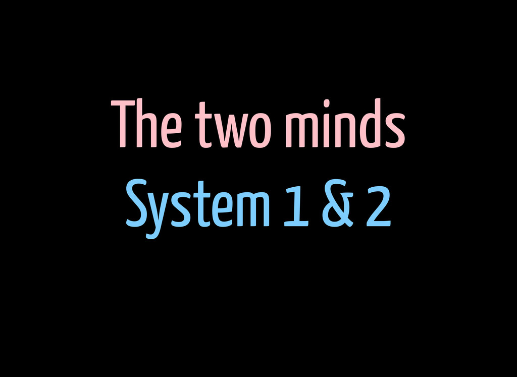 The two minds System 1 & 2