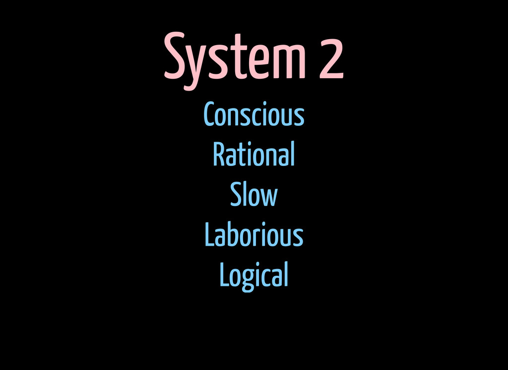 System 2 Conscious Rational Slow Laborious Logi...