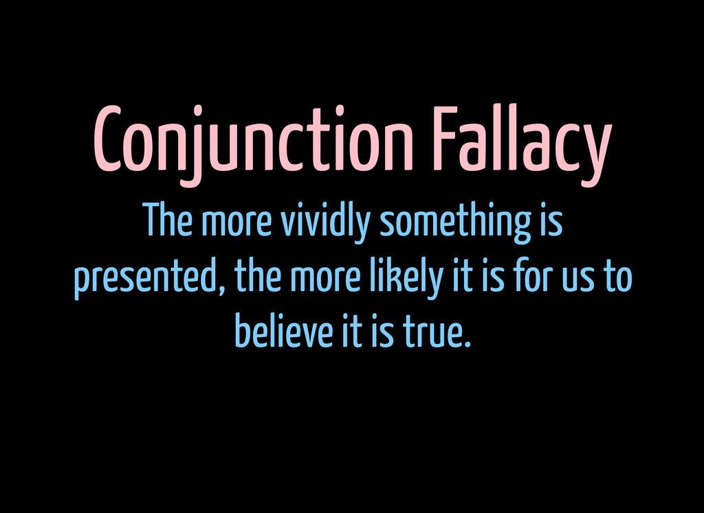 Conjunction Fallacy The more vividly something ...